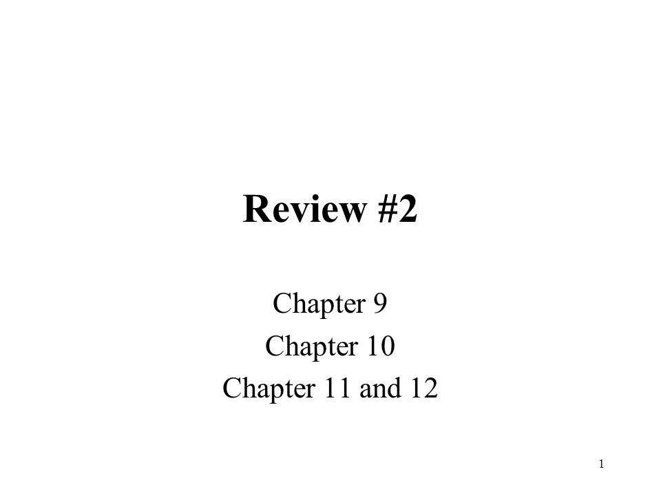 1 Review #2 Chapter 9 Chapter 10 Chapter 11 and 12