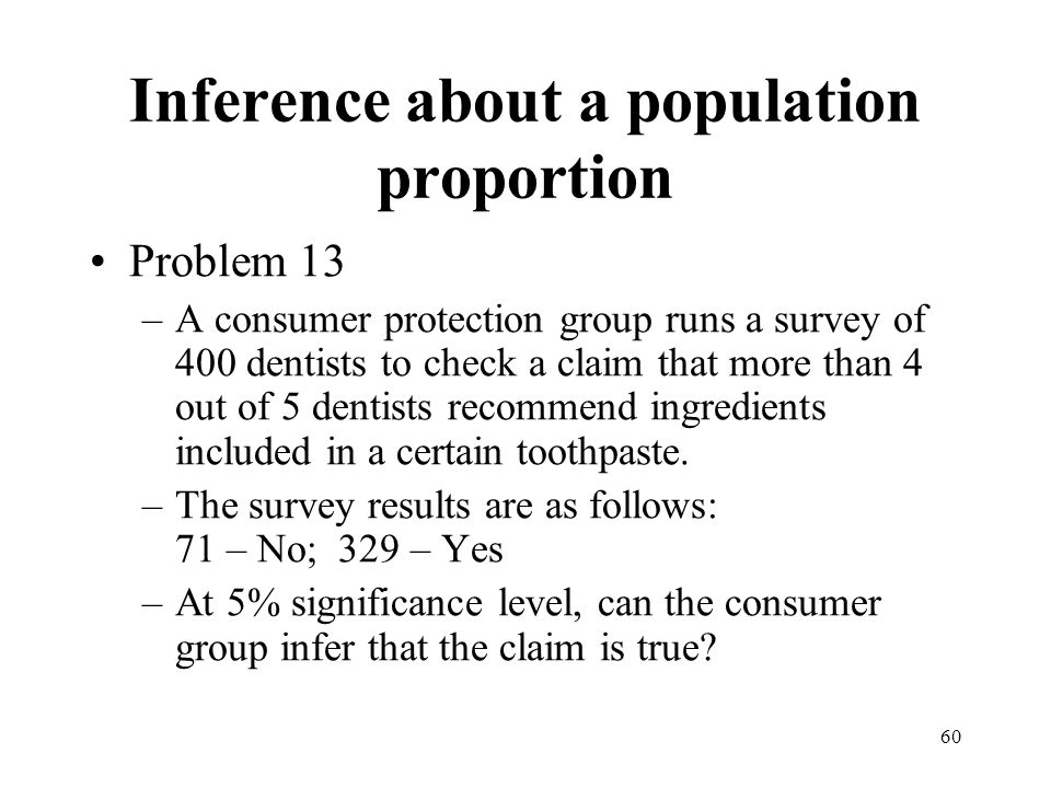 60 Problem 13 –A consumer protection group runs a survey of 400 dentists to check a claim that more than 4 out of 5 dentists recommend ingredients inc