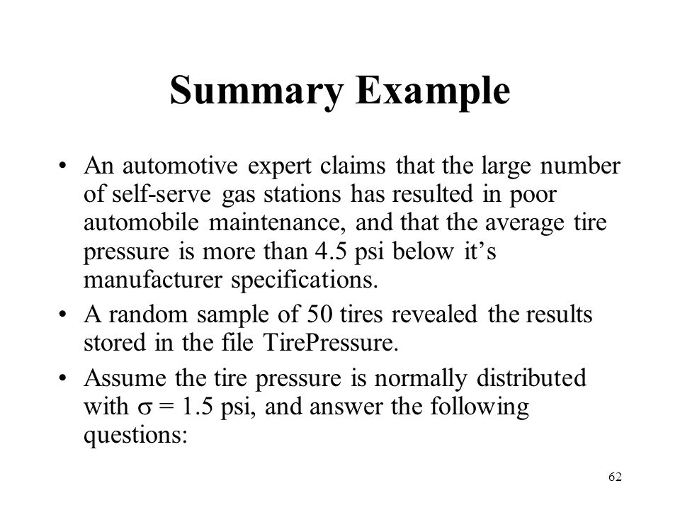 62 Summary Example An automotive expert claims that the large number of self-serve gas stations has resulted in poor automobile maintenance, and that
