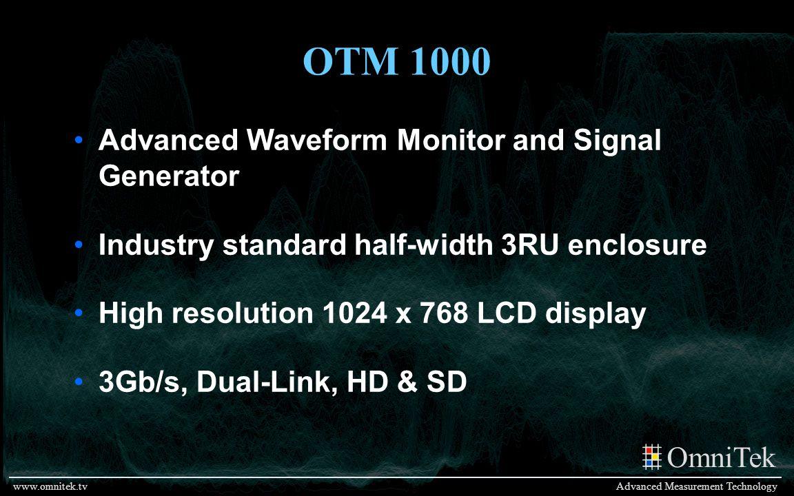 OmniTek Advanced Measurement Technologywww.omnitek.tv OTM 1000 Advanced Waveform Monitor and Signal Generator Industry standard half-width 3RU enclosu