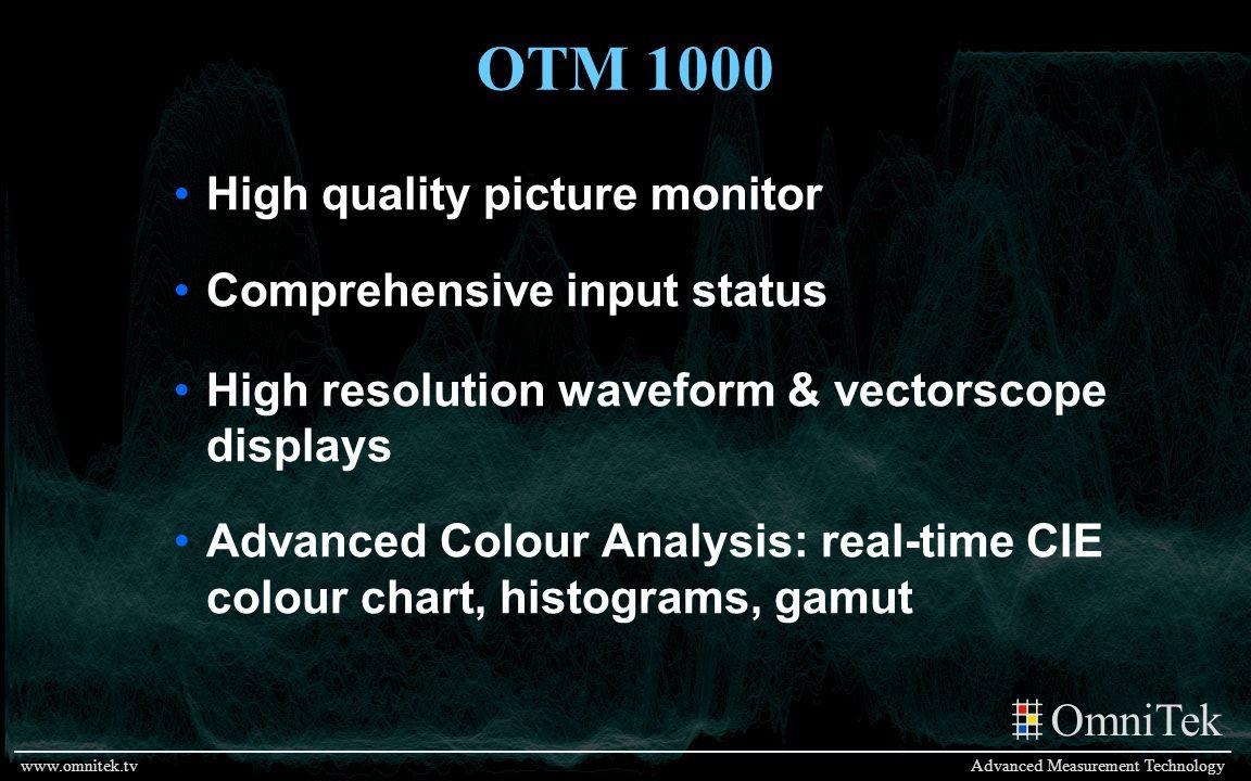 OmniTek Advanced Measurement Technologywww.omnitek.tv OTM 1000 High quality picture monitor Comprehensive input status High resolution waveform & vect