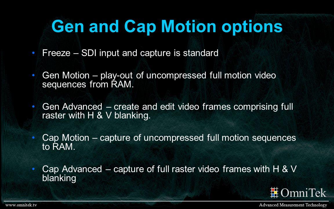 OmniTek Advanced Measurement Technologywww.omnitek.tv Gen and Cap Motion options Freeze – SDI input and capture is standard Gen Motion – play-out of u