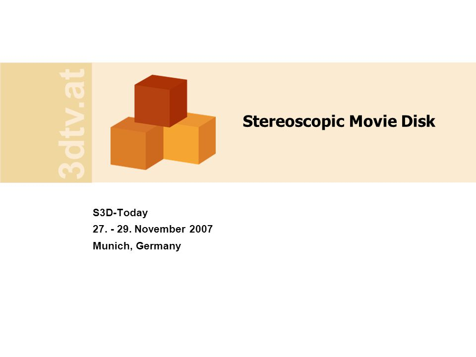 3dtv.at Stereoscopic Movie Disk S3D-Today 27. - 29. November 2007 Munich, Germany