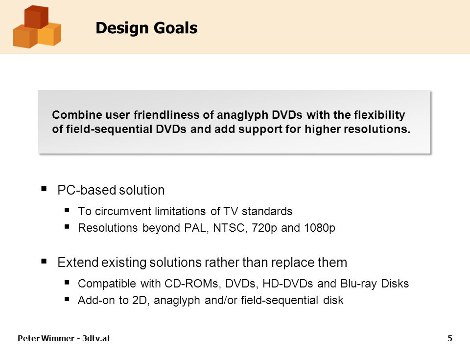 Design Goals PC-based solution To circumvent limitations of TV standards Resolutions beyond PAL, NTSC, 720p and 1080p Extend existing solutions rather