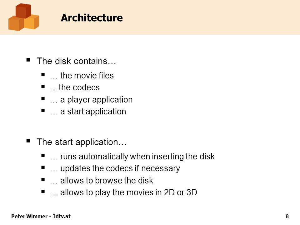 Architecture The disk contains… … the movie files... the codecs … a player application … a start application The start application… … runs automatical