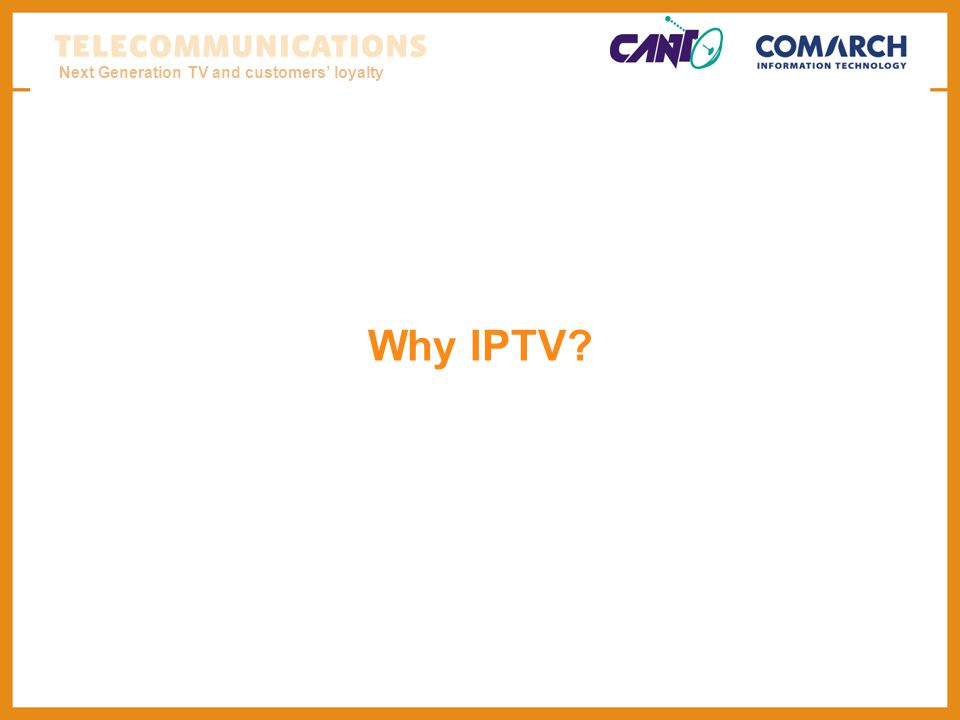 Next Generation TV and customers loyalty Why IPTV?