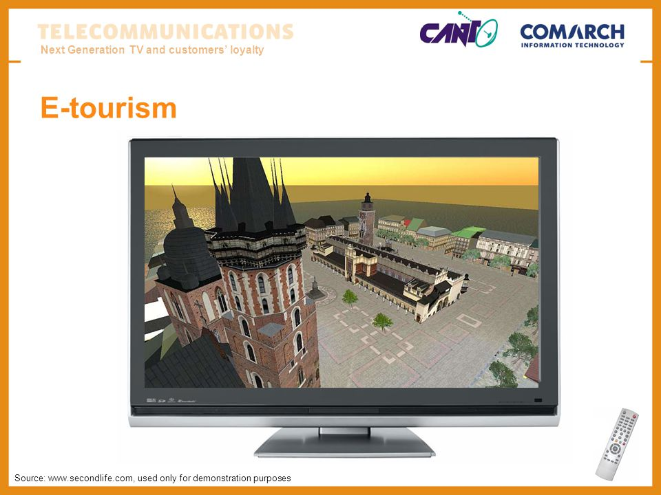 Next Generation TV and customers loyalty E-tourism Source: www.secondlife.com, used only for demonstration purposes