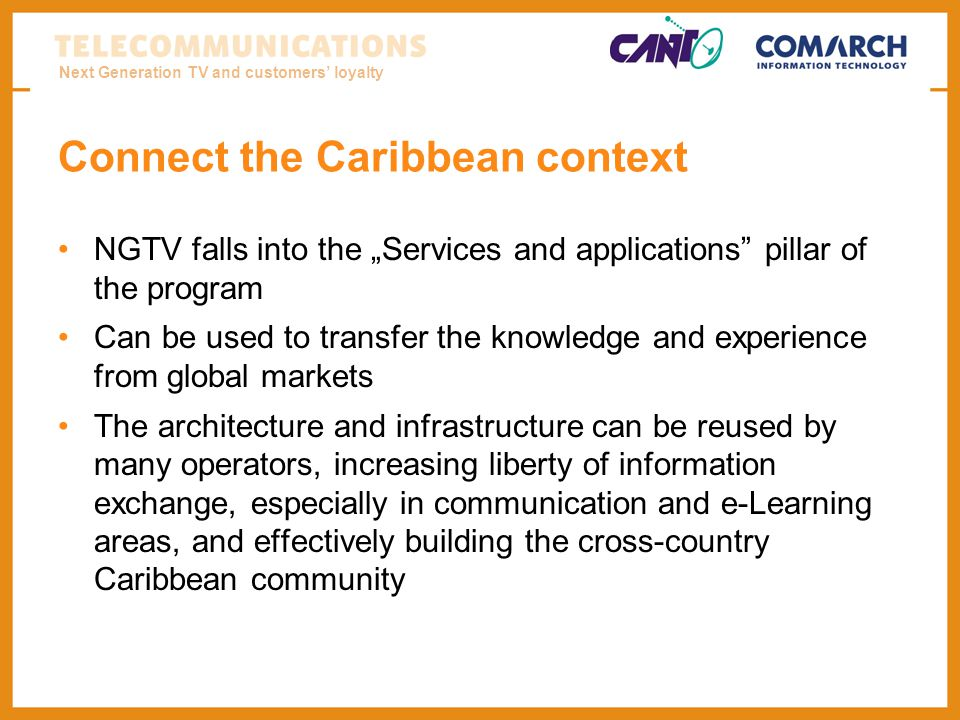 Next Generation TV and customers loyalty Connect the Caribbean context NGTV falls into the Services and applications pillar of the program Can be used