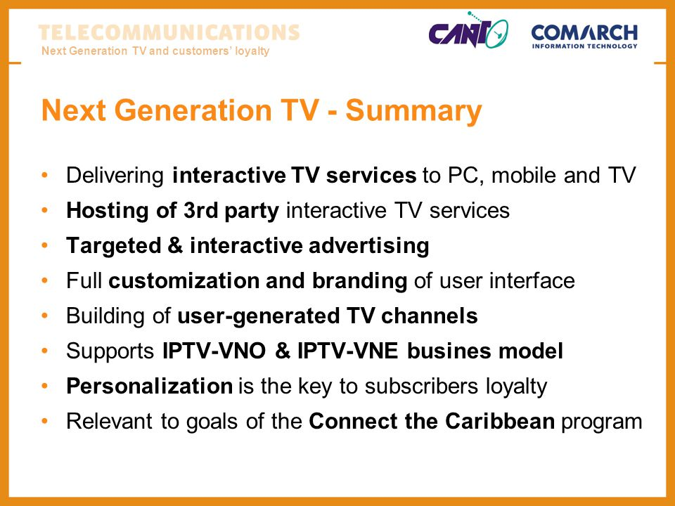 Next Generation TV and customers loyalty Next Generation TV - Summary Delivering interactive TV services to PC, mobile and TV Hosting of 3rd party int