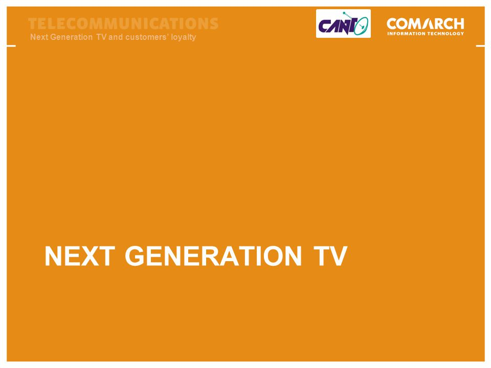 Next Generation TV and customers loyalty NEXT GENERATION TV