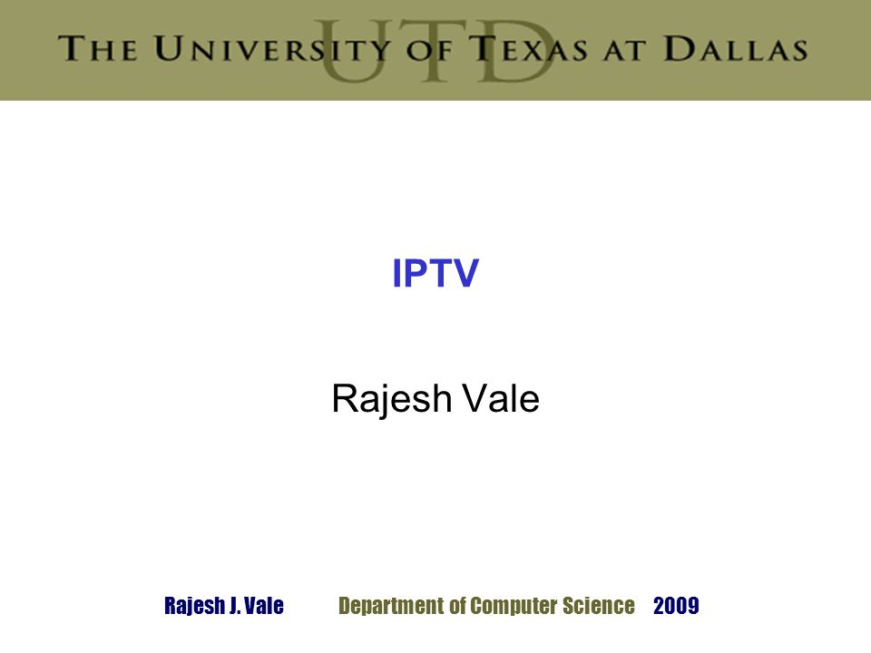 Rajesh J. ValeDepartment of Computer Science 2009 IPTV Rajesh Vale