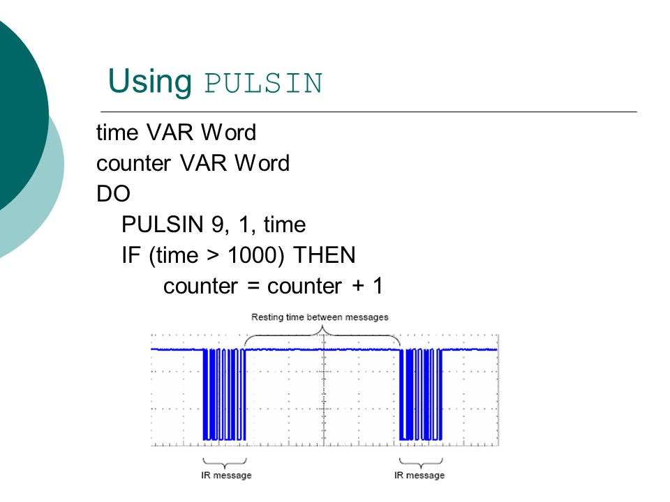 Using PULSIN time VAR Word counter VAR Word DO PULSIN 9, 1, time IF (time > 1000) THEN counter = counter + 1