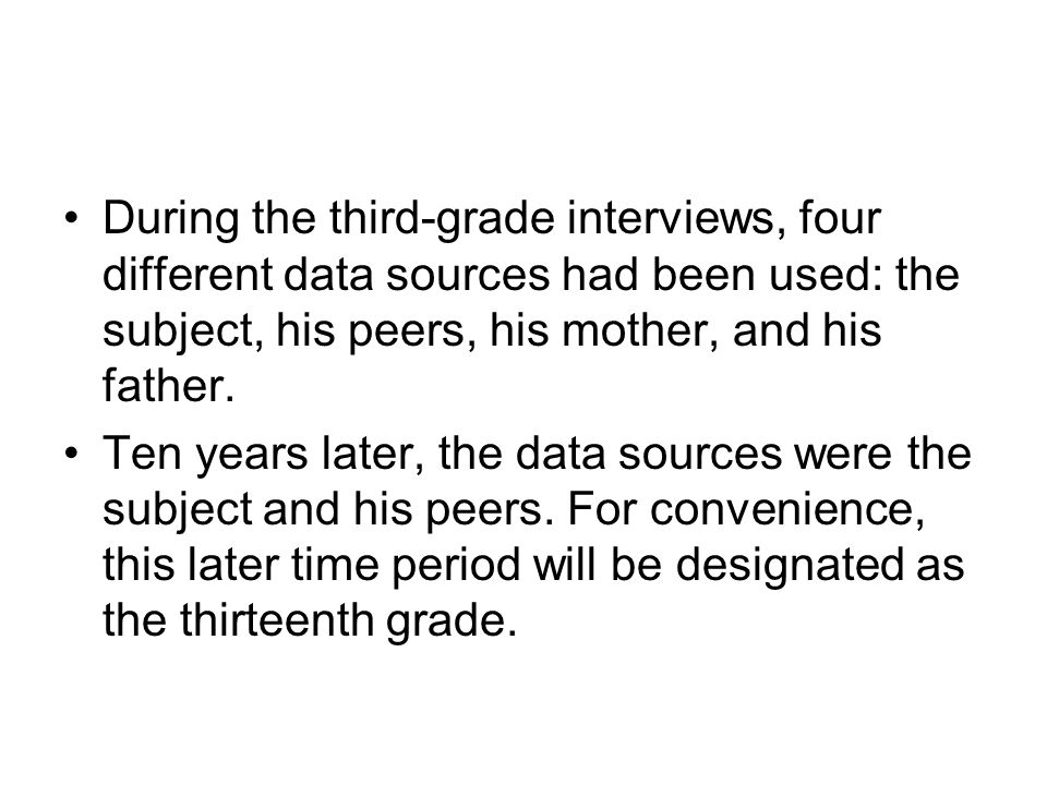 During the third-grade interviews, four different data sources had been used: the subject, his peers, his mother, and his father.