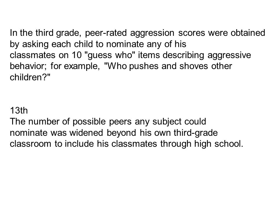 In the third grade, peer-rated aggression scores were obtained by asking each child to nominate any of his classmates on 10