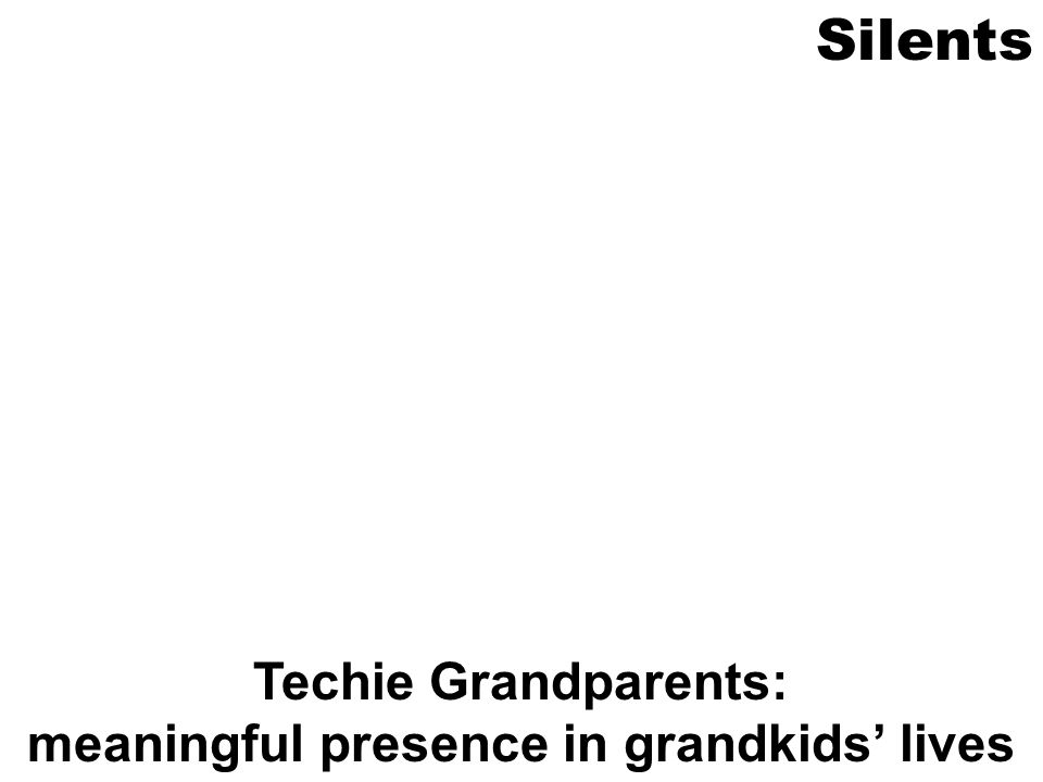 Techie Grandparents: meaningful presence in grandkids lives Silents