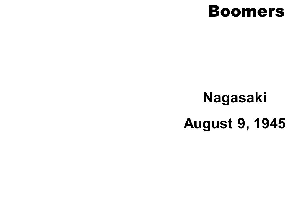Boomers Nagasaki August 9, 1945
