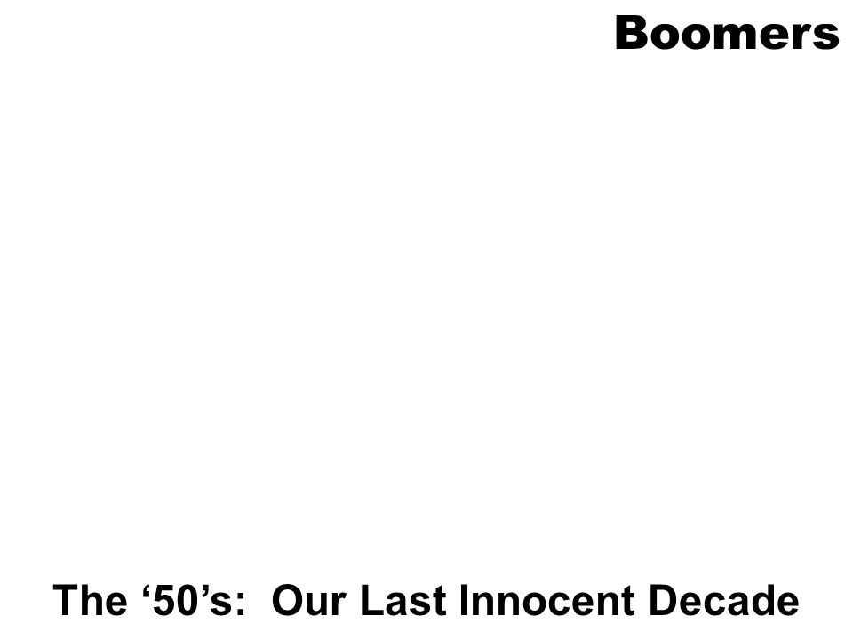 Boomers The 50s: Our Last Innocent Decade