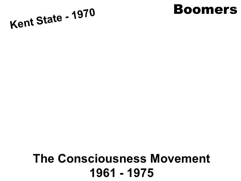 The Consciousness Movement 1961 - 1975 Boomers Kent State - 1970