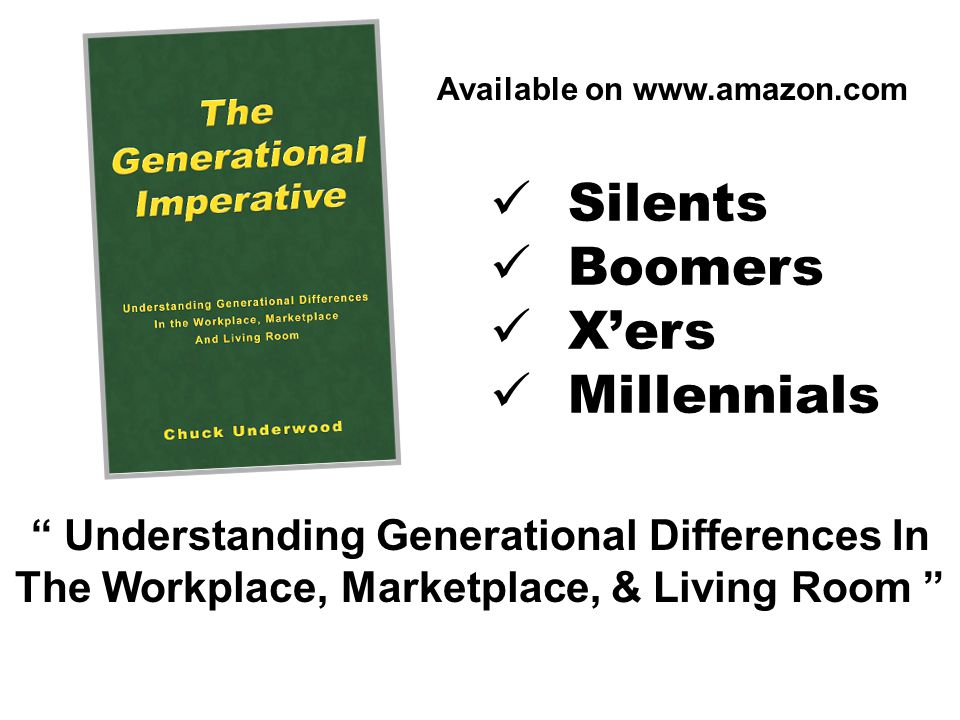 Silents Boomers Xers Millennials Understanding Generational Differences In The Workplace, Marketplace, & Living Room Available on www.amazon.com