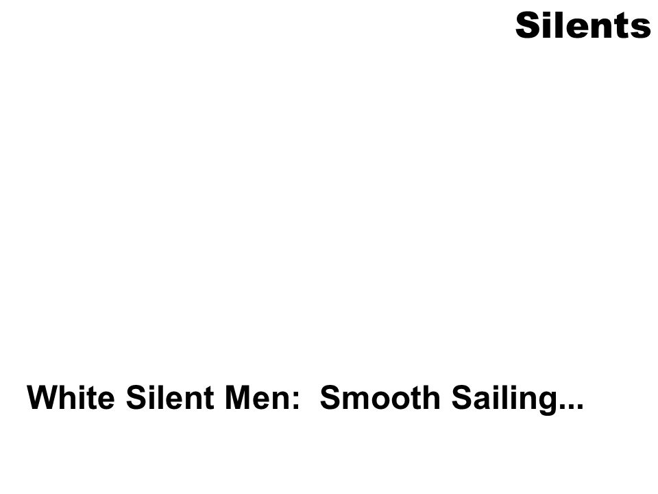 White Silent Men: Smooth Sailing... Silents