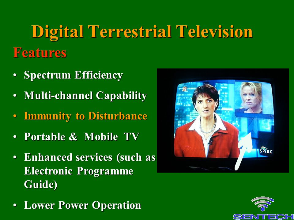 Digital Terrestrial Television Features Spectrum EfficiencySpectrum Efficiency Multi-channel CapabilityMulti-channel Capability Immunity to Disturbanc