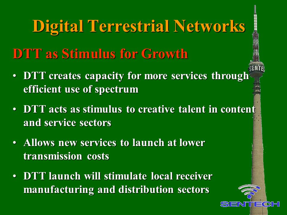 Digital Terrestrial Networks DTT as Stimulus for Growth DTT creates capacity for more services through efficient use of spectrumDTT creates capacity f