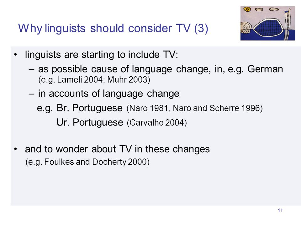10 Why linguists should consider TV (2) Media are assumed to affect social behaviours (e.g.