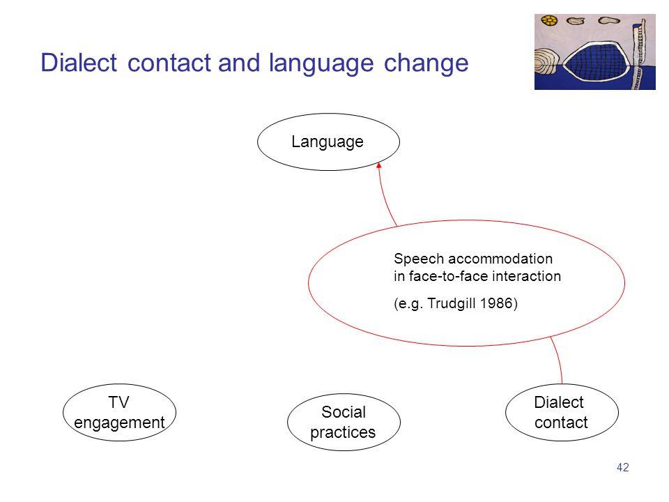 41 TV engagement Language Social practices Dialect contact Dialect contact and language change