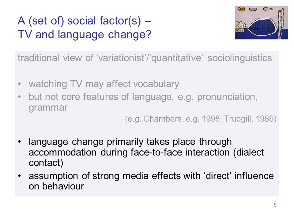 4 A (set of) social factor(s) – TV and language change.