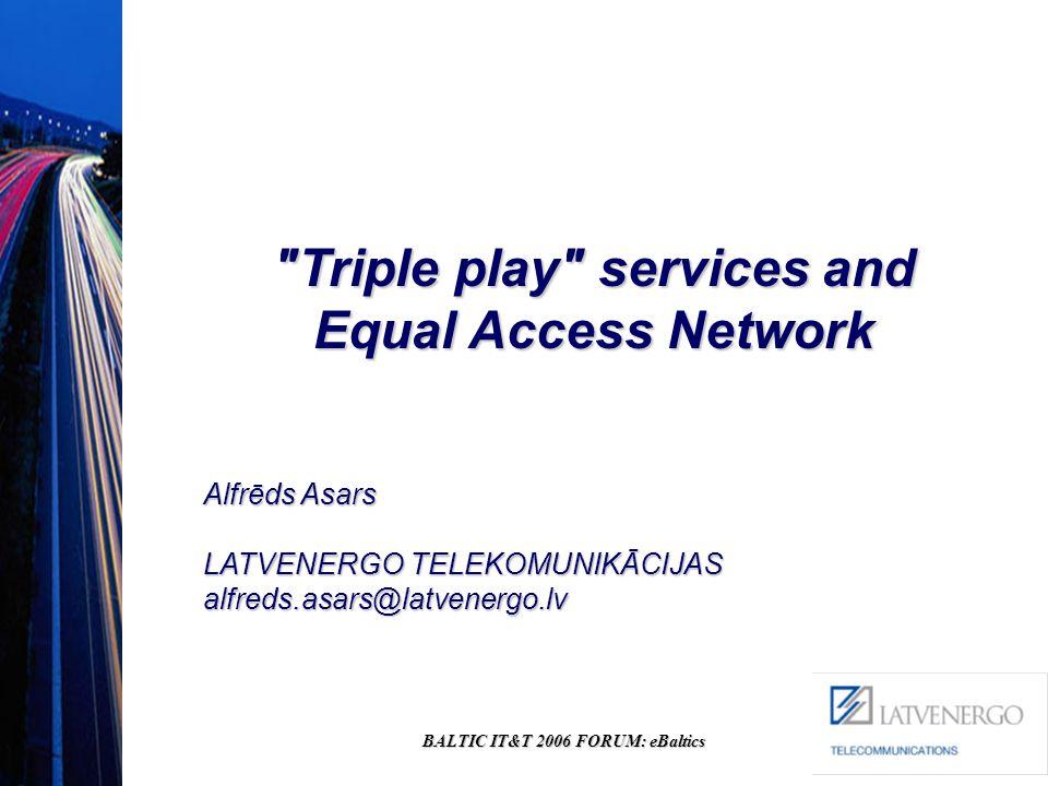 BALTIC IT&T 2006 FORUM: eBaltics Triple play services and Equal Access Network Alfrēds Asars LATVENERGO TELEKOMUNIKĀCIJAS alfreds.asars@latvenergo.lv