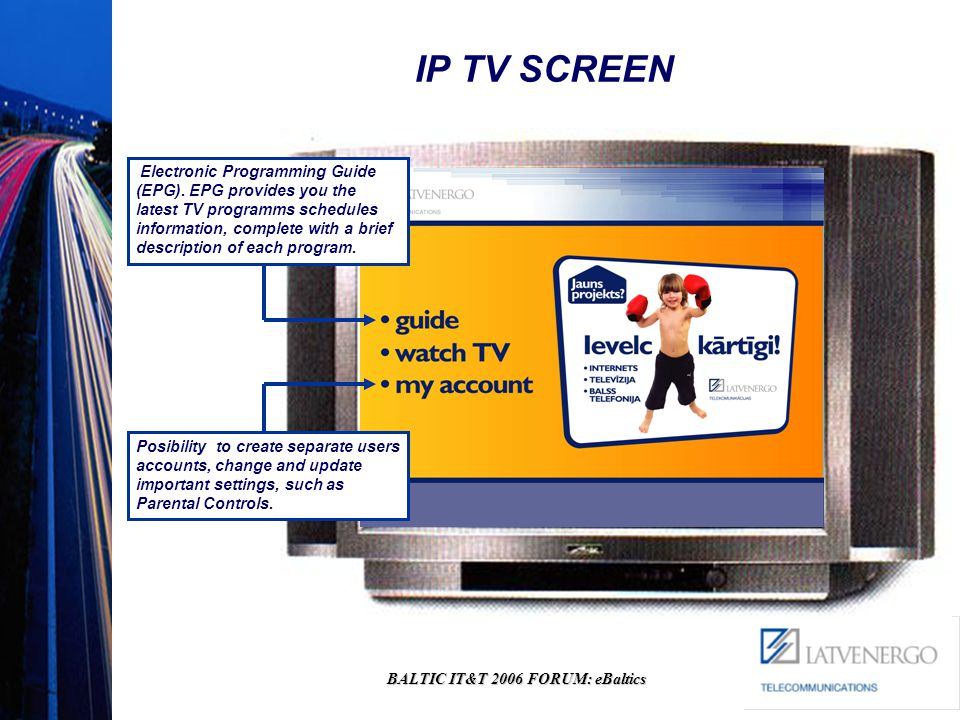 BALTIC IT&T 2006 FORUM: eBaltics IP TV SCREEN Electronic Programming Guide (EPG).