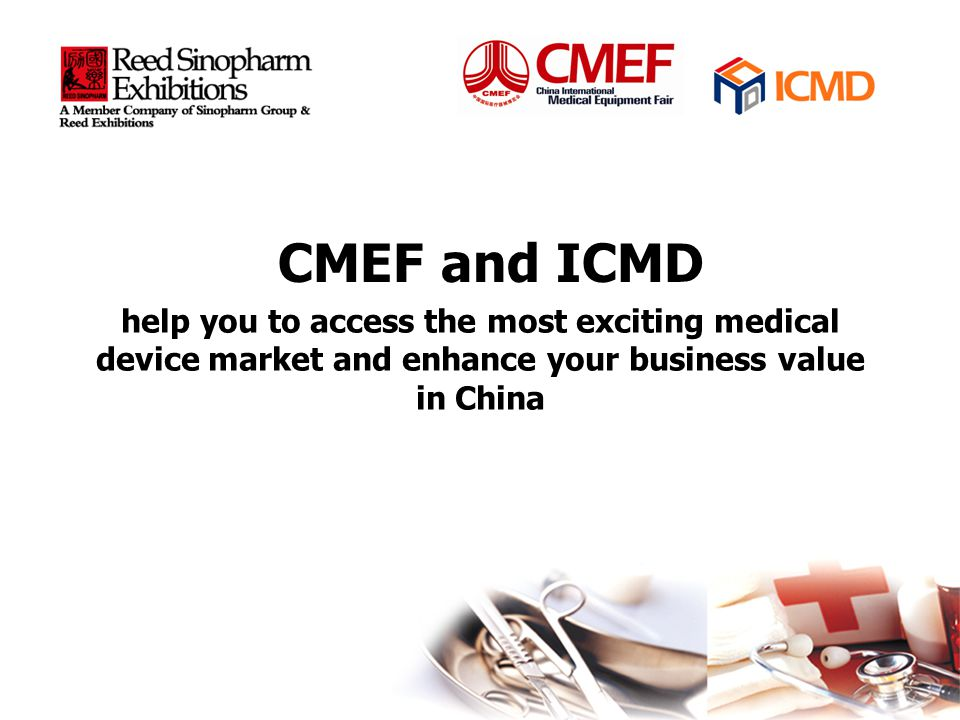 Outline Quick review of Chinese medical device market Quick review of Chinese medical device market Brief introduction to ReedSinopharm Exhibitions Brief introduction to ReedSinopharm Exhibitions How CMEF & ICMD help you reach out Chinese medical device market How CMEF & ICMD help you reach out Chinese medical device market