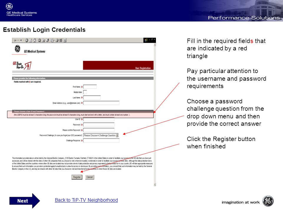 Establish Login Credentials Next Fill in the required fields that are indicated by a red triangle Pay particular attention to the username and password requirements Choose a password challenge question from the drop down menu and then provide the correct answer Click the Register button when finished Back to TiP-TV Neighborhood