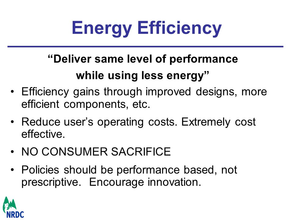 Energy Efficiency Deliver same level of performance while using less energy Efficiency gains through improved designs, more efficient components, etc.