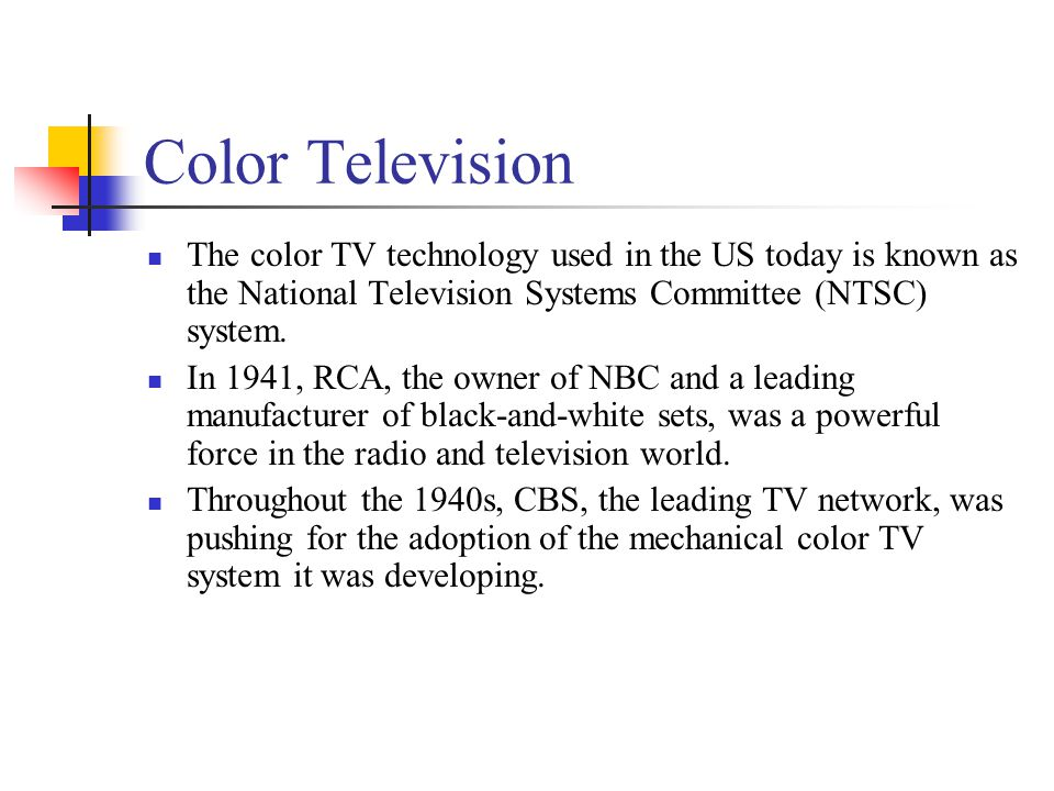 Color Television The color TV technology used in the US today is known as the National Television Systems Committee (NTSC) system.