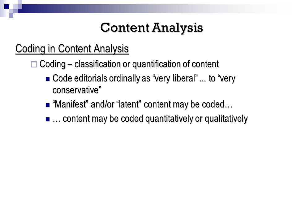 Coding in Content Analysis Coding – classification or quantification of content Coding – classification or quantification of content Code editorials ordinally as very liberal...