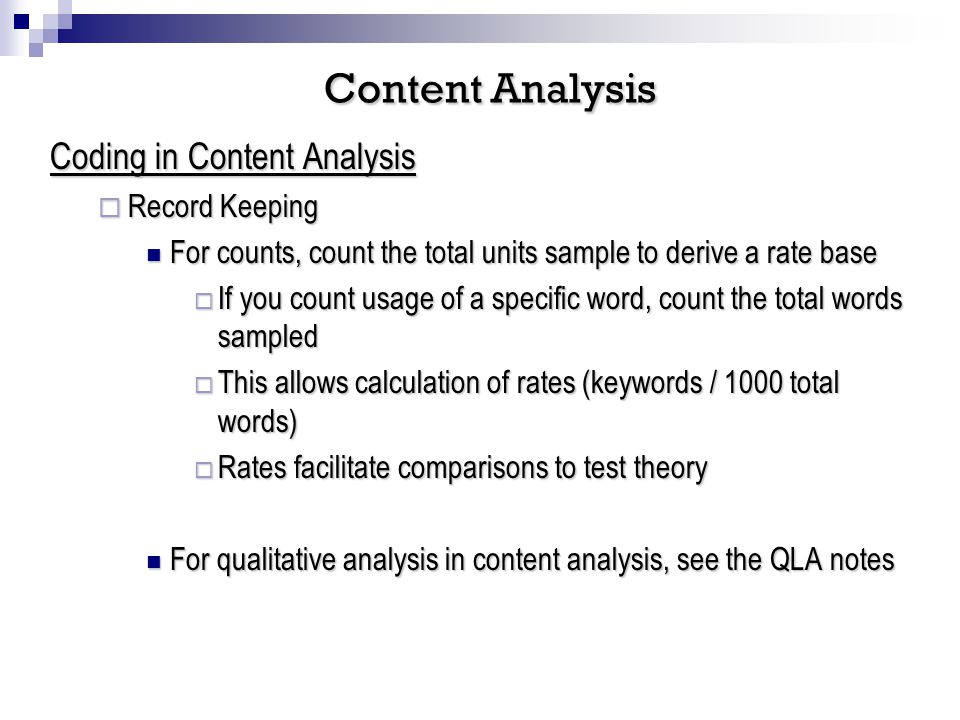 Coding in Content Analysis Record Keeping Record Keeping For counts, count the total units sample to derive a rate base For counts, count the total un