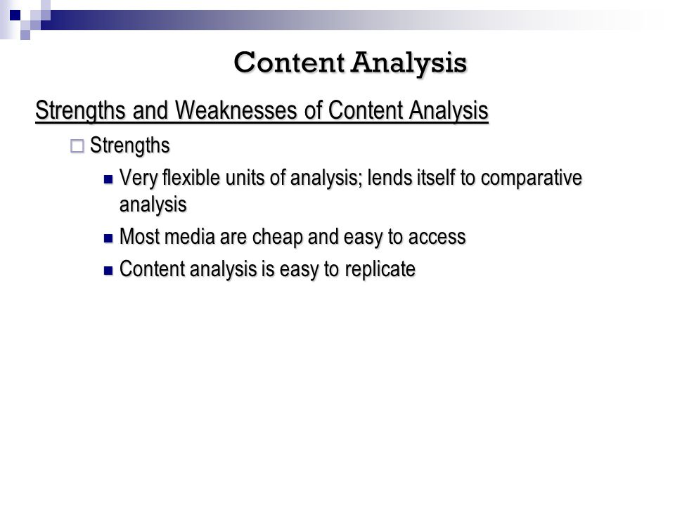 Strengths and Weaknesses of Content Analysis Strengths Strengths Very flexible units of analysis; lends itself to comparative analysis Very flexible u