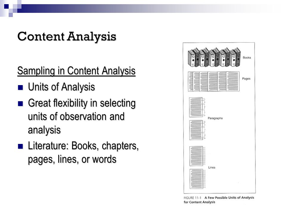 Units of Analysis Units of Analysis Great flexibility in selecting units of observation and analysis Great flexibility in selecting units of observation and analysis Literature: Books, chapters, pages, lines, or words Literature: Books, chapters, pages, lines, or words Or, themes, plot, characters, tone, connotation, etc.