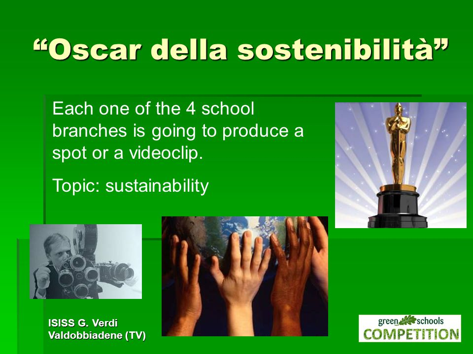 Oscar della sostenibilità Each one of the 4 school branches is going to produce a spot or a videoclip.