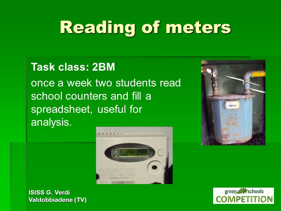 Reading of meters Task class: 2BM once a week two students read school counters and fill a spreadsheet, useful for analysis.