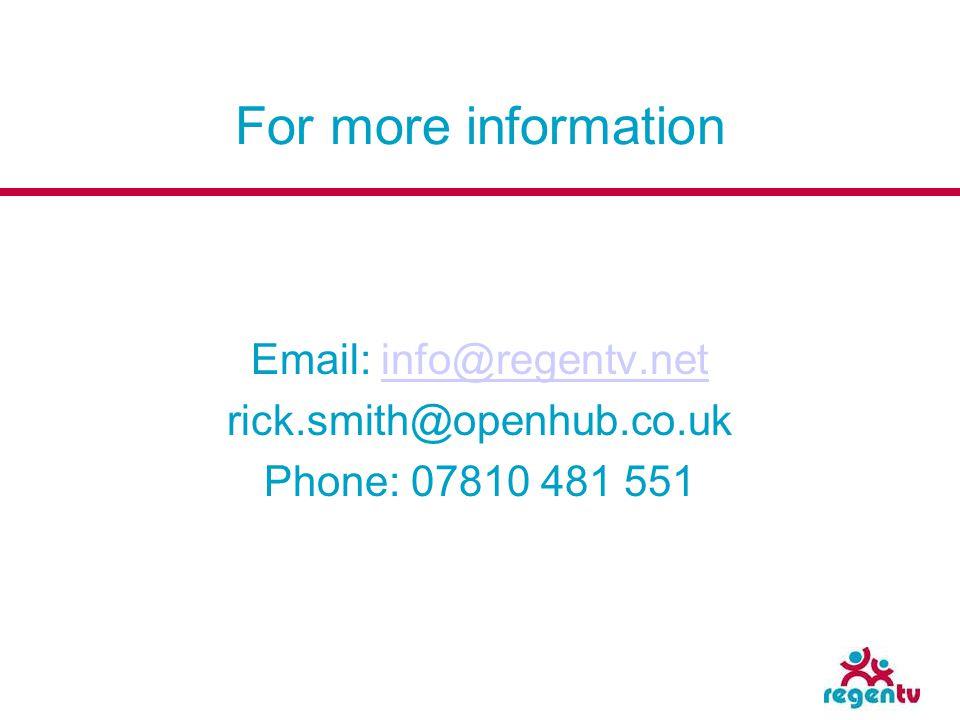 For more information Email: info@regentv.netinfo@regentv.net rick.smith@openhub.co.uk Phone: 07810 481 551