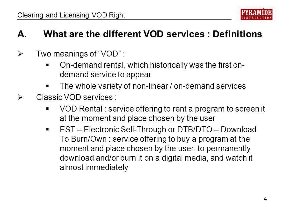 4 A.What are the different VOD services : Definitions Two meanings of VOD : On-demand rental, which historically was the first on- demand service to a
