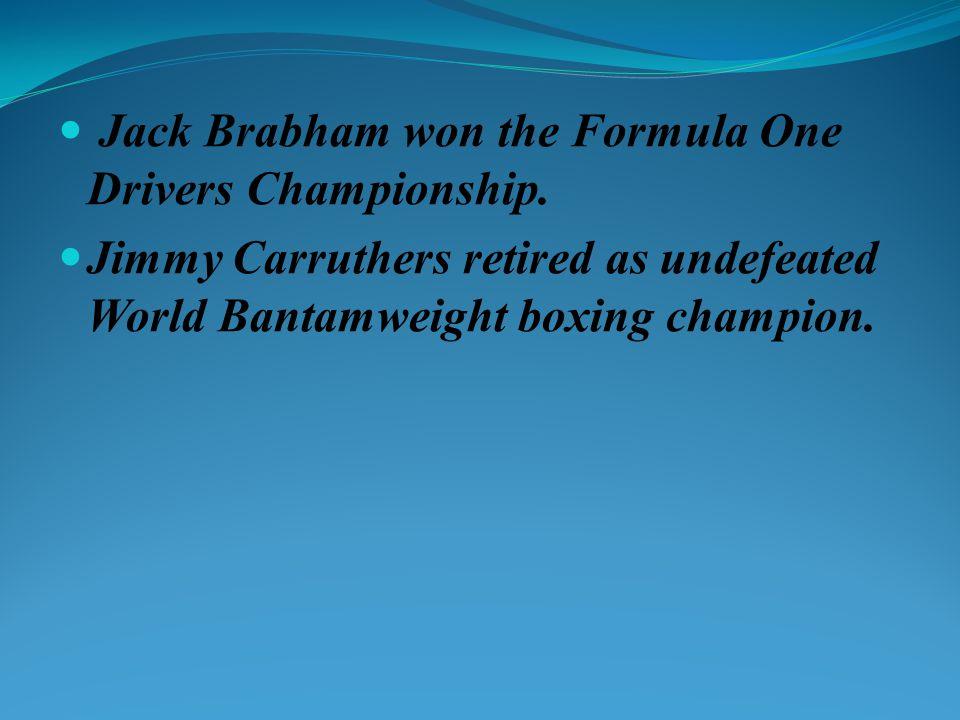 Jack Brabham won the Formula One Drivers Championship. Jimmy Carruthers retired as undefeated World Bantamweight boxing champion.