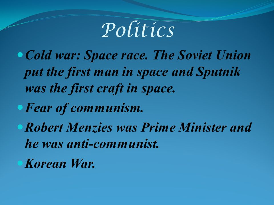 Politics Cold war: Space race.