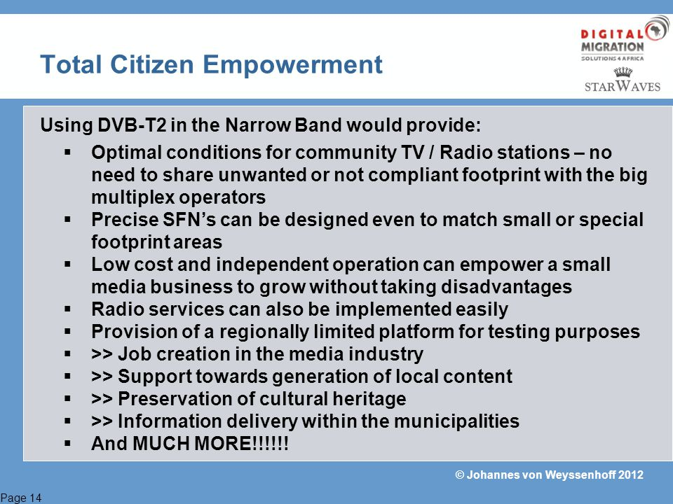 Page 14 © Johannes von Weyssenhoff 2012 Total Citizen Empowerment Using DVB-T2 in the Narrow Band would provide: Optimal conditions for community TV /