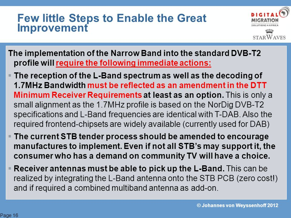 Page 16 © Johannes von Weyssenhoff 2012 The implementation of the Narrow Band into the standard DVB-T2 profile will require the following immediate ac