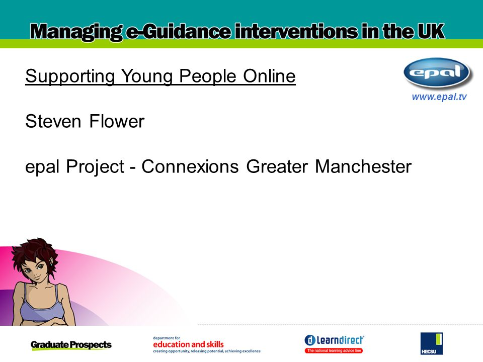 www.epal.tv Supporting Young People Online Steven Flower epal Project - Connexions Greater Manchester