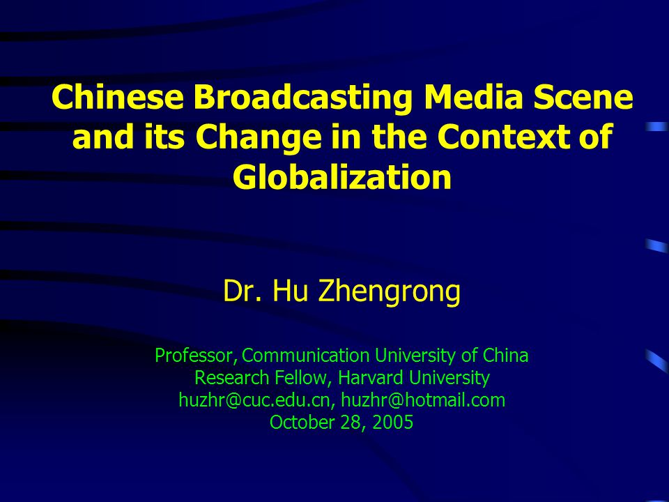 Chinese Broadcasting Media Scene and its Change in the Context of Globalization Dr.