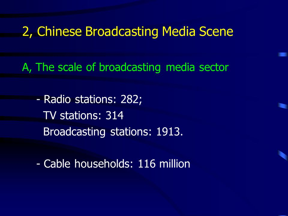 2, Chinese Broadcasting Media Scene A, The scale of broadcasting media sector - Radio stations: 282; TV stations: 314 Broadcasting stations: 1913.